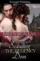 Seducing the Regency Dom ebook by Raven McAllan