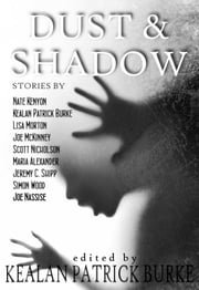 Dust & Shadow ebook by Kealan Patrick Burke