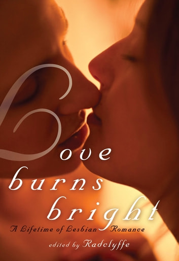 Love Burns Bright - A Lifetime of Lesbian Romance ebook by