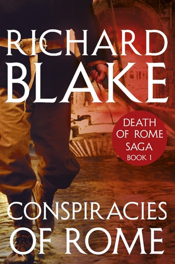 Conspiracies of Rome (Death of Rome Saga Book One) ebook by Richard Blake