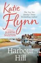 Harbour Hill ebook by Katie Flynn