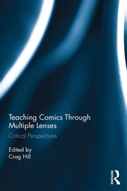 Teaching Comics Through Multiple Lenses - Critical Perspectives ebook by Crag Hill