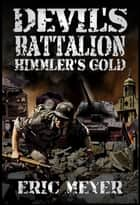 Devil's Battalion: Himmler's Gold ebook by Eric Meyer