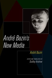 Andre Bazin's New Media ebook by André Bazin,Dudley Andrew