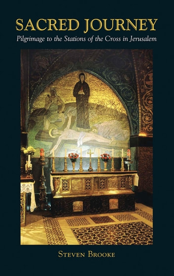 The Sacred Journey - Pilgimage to the Stations of the Cross in Jerusalem ebook by Steven Brooke