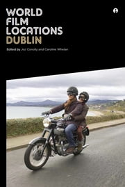 World Film Locations: Dublin ebook by Jez Conolly,Caroline Whelan