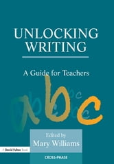 Unlocking Writing - A Guide for Teachers ebook by