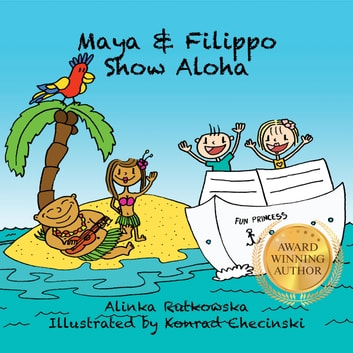 Maya & Filippo Show Aloha - Free Books for Kids Ages 4-8 ebook by Alinka Rutkowska