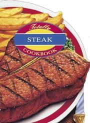 Totally Steak Cookbook ebook by Helene Siegel