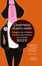 L'importanza di essere onesto - Il ventaglio di Lady Windermere - Una donna senza importanza - Un marito ideale ebook by Oscar Wilde