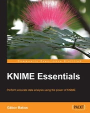 KNIME Essentials ebook by Gábor Bakos