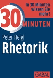 30 Minuten Rhetorik ebook by Peter Heigl