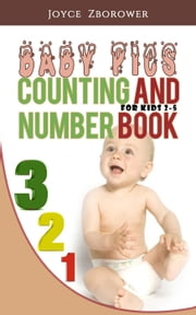 Baby Pics Counting and Number Book -- For Kids 2 - 5 - Baby and Toddler Series, #2 ebook by Joyce Zborower, M.A.