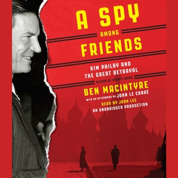 A Spy Among Friends - Kim Philby and the Great Betrayal audiobook by Ben Macintyre,John le Carré