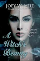 A Witch's Beauty - A Daughters of Arianne Series Novel ebook by Joey W. Hill