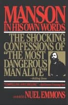 Manson in His Own Words ebook by Nuel Emmons,Charles Manson