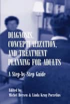 Diagnosis, Conceptualization, and Treatment Planning for Adults ebook by Michel Hersen,Linda Krug Porzelius