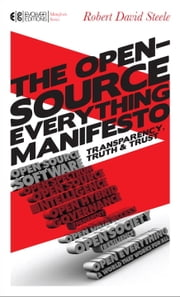 The Open-Source Everything Manifesto - Transparency, Truth, and Trust ebook by Robert David Steele,Howard Bloom