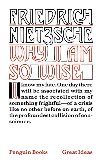 Why I am So Wise ebook by Friedrich Nietzsche