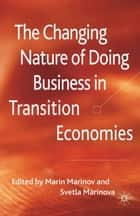 The Changing Nature of Doing Business in Transition Economies ebook by M. Marinov, S. Marinova