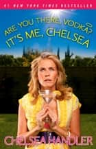 Are You There, Vodka? It's Me, Chelsea ebook by