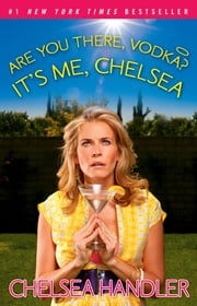 Are You There, Vodka? It's Me, Chelsea ebook by Chelsea Handler