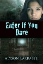 Enter If You Dare ebook by Alyson Larrabee
