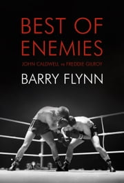 Best of Enemies - John Caldwell vs. Freddie Gilroy ebook by Barry Flynn,Padraig Lawlor,Philip O'Callaghan