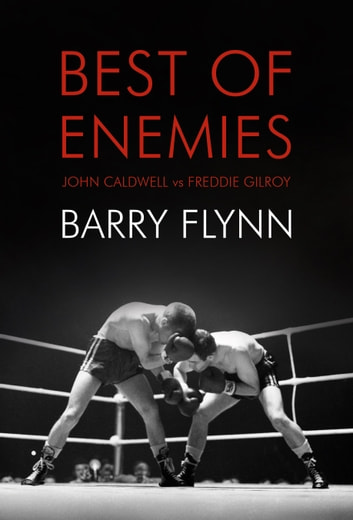 Best of Enemies - John Caldwell vs. Freddie Gilroy ebook by Padraig Lawlor,Philip O'Callaghan,Barry Flynn