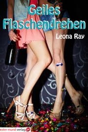 Geiles Flaschendrehen ebook by Leona Ray