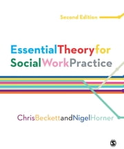 Essential Theory for Social Work Practice ebook by Chris Beckett,Nigel Horner