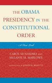The Obama Presidency in the Constitutional Order - A First Look ebook by Carol McNamara,Melanie Marlowe,Joseph Bessette,David Alvis,Andrew E. Busch,James W. Ceaser,Anthony Corrado,Joshua Dunn,Stephen F. Knott,Marc Landy,David K. Nichols