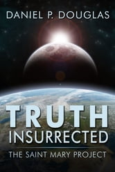 Truth Insurrected - The Saint Mary Project ebook by Daniel P Douglas