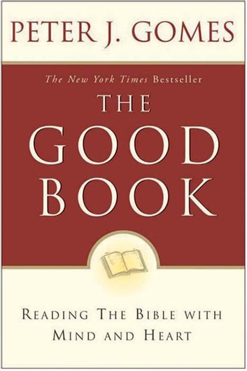 Good Book - Discovering The Bible's Place In Our Liv ebook by Peter J Gomes