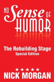 No Sense of Humor - The Rebuilding Stage Special Edition ebook by Nick Morgan