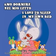 Amo dormire nel mio let to - I Love to Sleep in My Own Bed - Italian English Bilingual Collection ebook by Shelley Admont