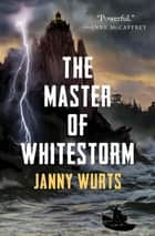 The Master of Whitestorm ebook by Janny Wurts