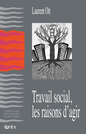 Travail social, les raisons d'agir ebook by Laurent OTT