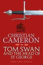 Tom Swan and the Head of St George Part Two: Venice ebook by Christian Cameron