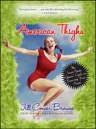 American Thighs - The Sweet Potato Queens' Guide to Preserving Your Assets ebook by Jill Conner Browne
