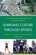 Learning Culture through Sports - Perspectives on Society and Organized Sports ebook by