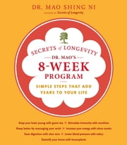 Secrets of Longevity: Dr. Mao's 8-Week Program - Simple Steps That Add Years to Your Life ebook by Dr. Maoshing Ni