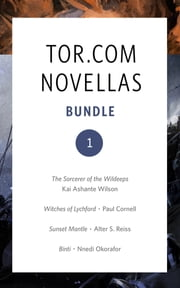 Tor.com Bundle 1 - September 2015 ebook by Kai Ashante Wilson,Paul Cornell,Alter S. Reiss,Nnedi Okorafor