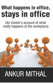 What happens in office, stays in office ebook by Ankur Mithal