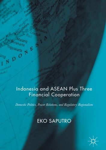Indonesia and asean plus three financial cooperation ebook by eko indonesia and asean plus three financial cooperation domestic politics power relations and regulatory fandeluxe Image collections