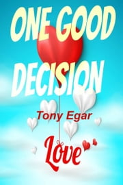 One Good Decision:Get Ready To Hear A Lot Of Compliments. ebook by Tony Egar