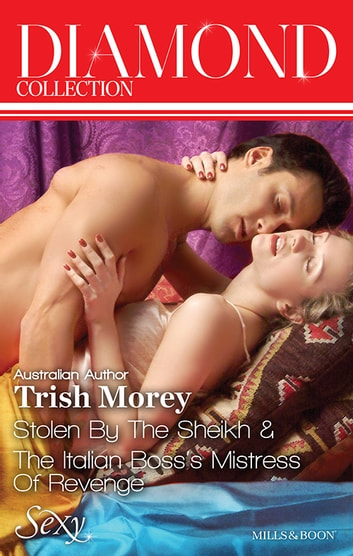 Trish Morey Diamond Collection 201402/Stolen By The Sheikh/The Italian Boss's Mistress Of Revenge ebook by Trish Morey