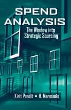 Spend Analysis - The Window into Strategic Sourcing ebook by Kirit Pandit, Haralambos Marmanis