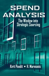 Spend Analysis - The Window into Strategic Sourcing ebook by Kirit Pandit,Haralambos Marmanis