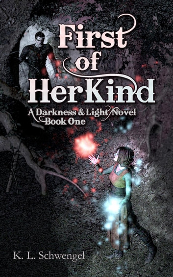 First of Her Kind - The Darkness & Light Series, #1 ebook by K. L. Schwengel